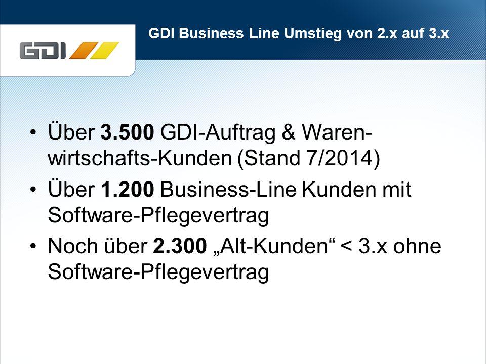 """GDI Business Line Umstieg von 2.x auf 3.x Über 3.500 GDI-Auftrag & Waren- wirtschafts-Kunden (Stand 7/2014) Über 1.200 Business-Line Kunden mit Software-Pflegevertrag Noch über 2.300 """"Alt-Kunden < 3.x ohne Software-Pflegevertrag"""