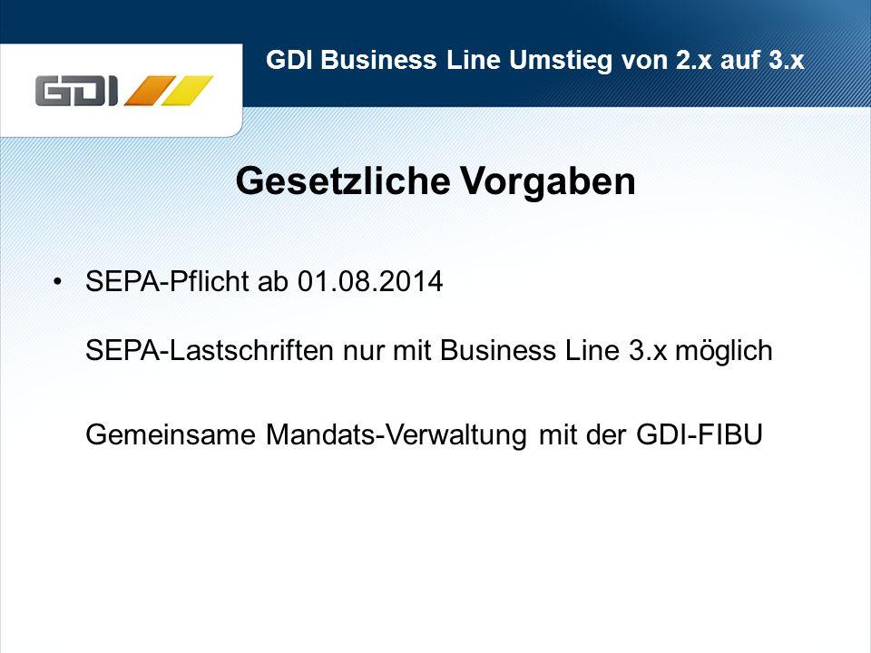 GDI Business Line Umstieg von 2.x auf 3.x Gesetzliche Vorgaben SEPA-Pflicht ab 01.08.2014 SEPA-Lastschriften nur mit Business Line 3.x möglich Gemeinsame Mandats-Verwaltung mit der GDI-FIBU