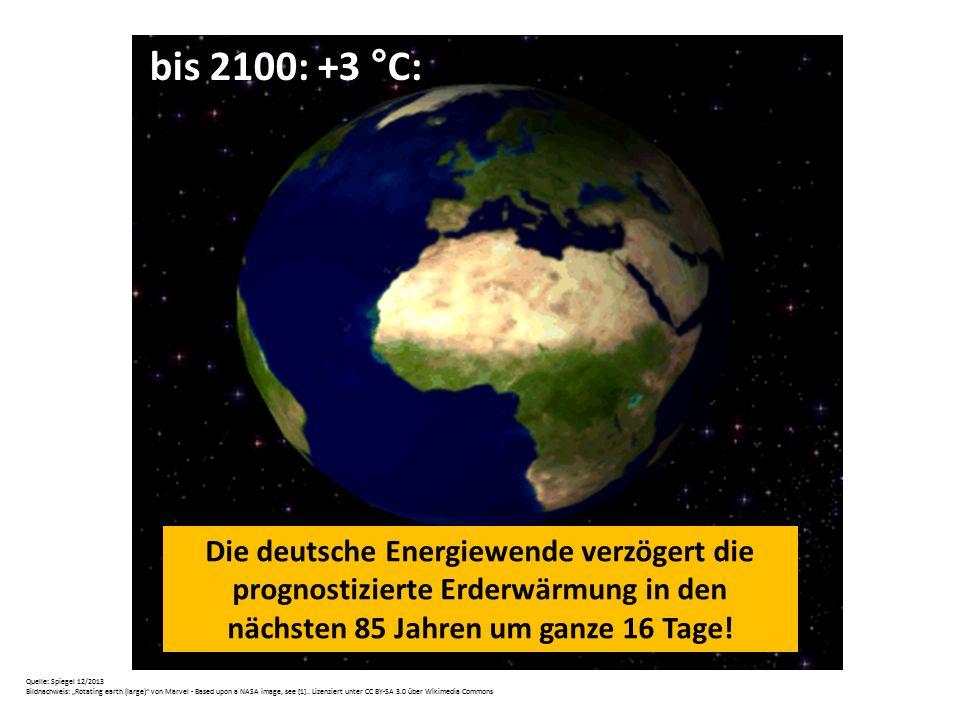 Die deutsche Energiewende verzögert die prognostizierte Erderwärmung in den nächsten 85 Jahren um ganze 16 Tage! Quelle: Spiegel 12/2013 Bildnachweis: