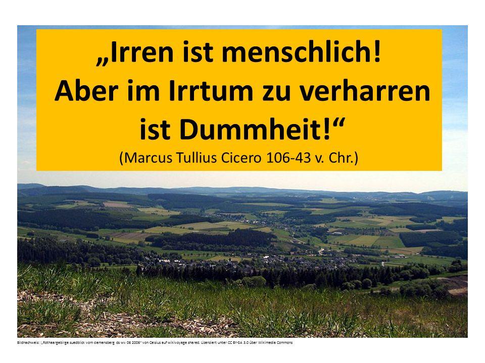 """""""Irren ist menschlich! Aber im Irrtum zu verharren ist Dummheit!"""" (Marcus Tullius Cicero 106-43 v. Chr.) Bildnachweis: :""""Rothaargebirge suedblick vom"""