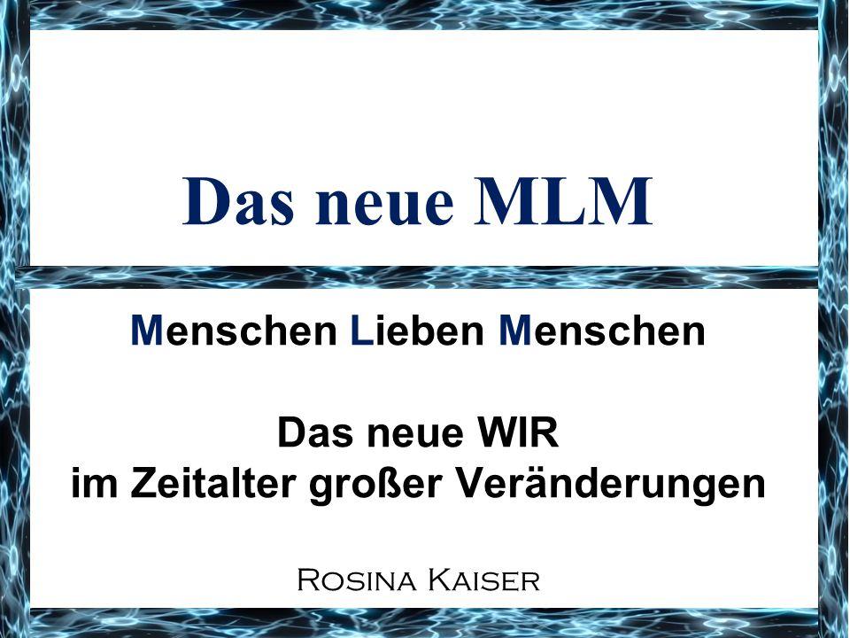 Das neue MLM Menschen Lieben Menschen Das neue WIR im Zeitalter großer Veränderungen Rosina Kaiser