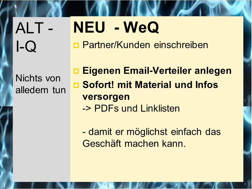 NEU - WeQ  Partner/Kunden einschreiben  Eigenen Email-Verteiler anlegen  Sofort.