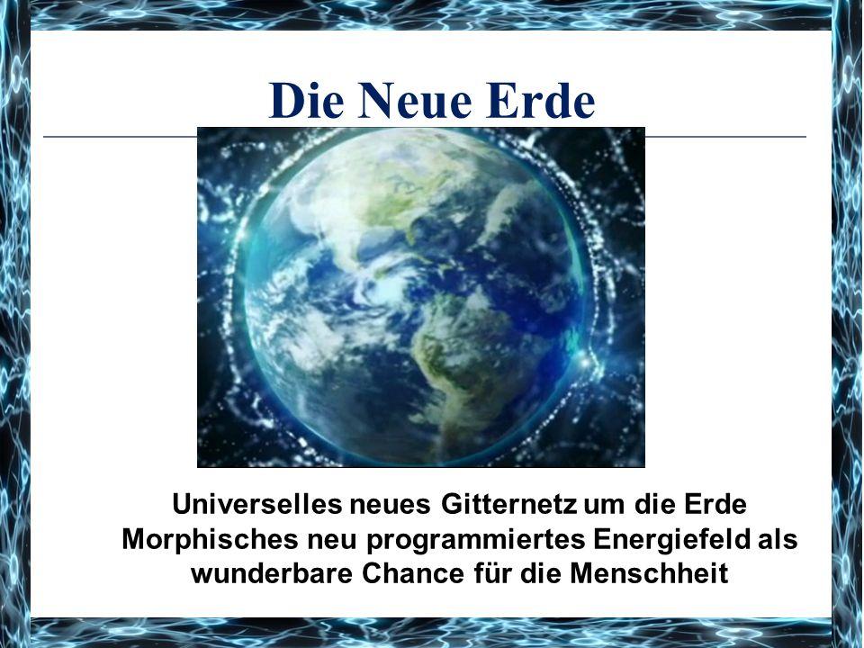Die Neue Erde Universelles neues Gitternetz um die Erde Morphisches neu programmiertes Energiefeld als wunderbare Chance für die Menschheit