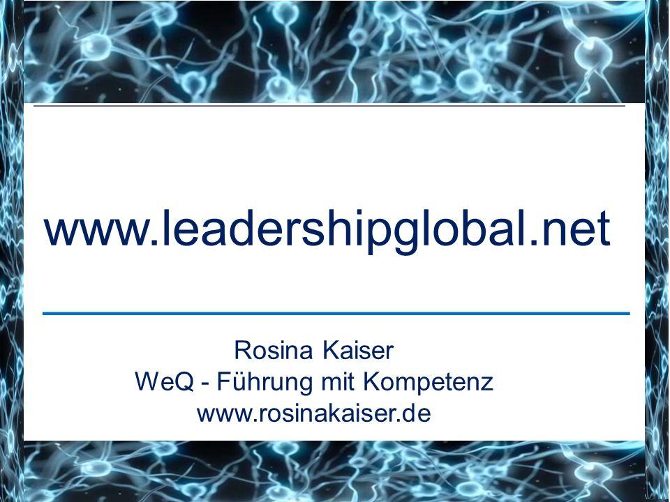 www.leadershipglobal.net _____________________ Rosina Kaiser WeQ - Führung mit Kompetenz www.rosinakaiser.de