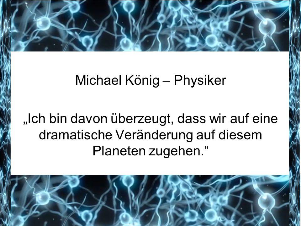 """Die Neue Erde Michael König – Physiker """"Ich bin davon überzeugt, dass wir auf eine dramatische Veränderung auf diesem Planeten zugehen."""