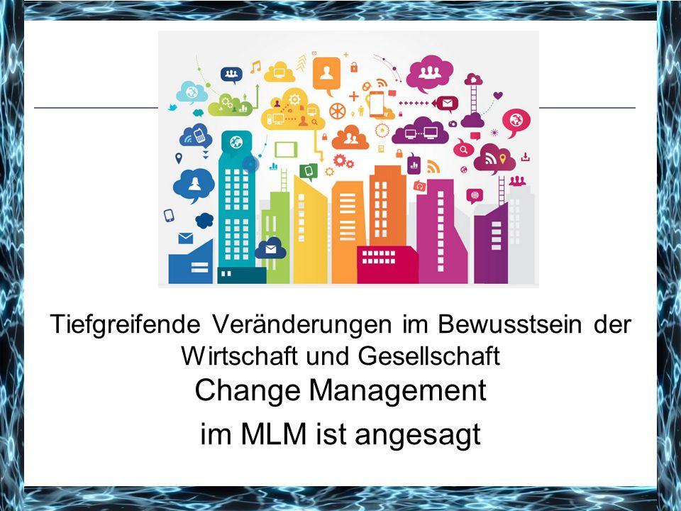 Dramatischer Wertewandel Tiefgreifende Veränderungen im Bewusstsein der Wirtschaft und Gesellschaft Change Management im MLM ist angesagt