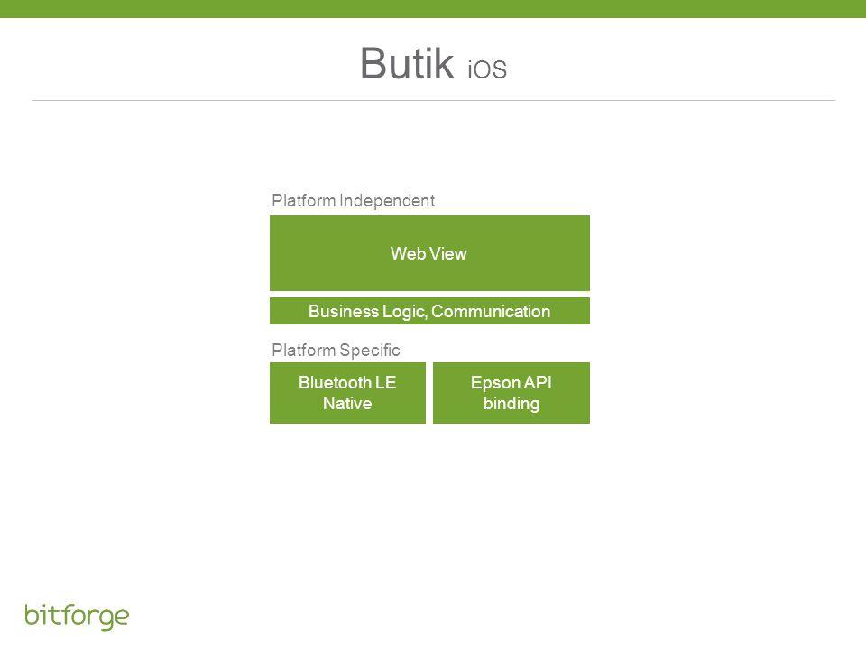 Butik iOS Platform Specific Platform Independent Bluetooth LE Native Epson API binding Web View Business Logic, Communication