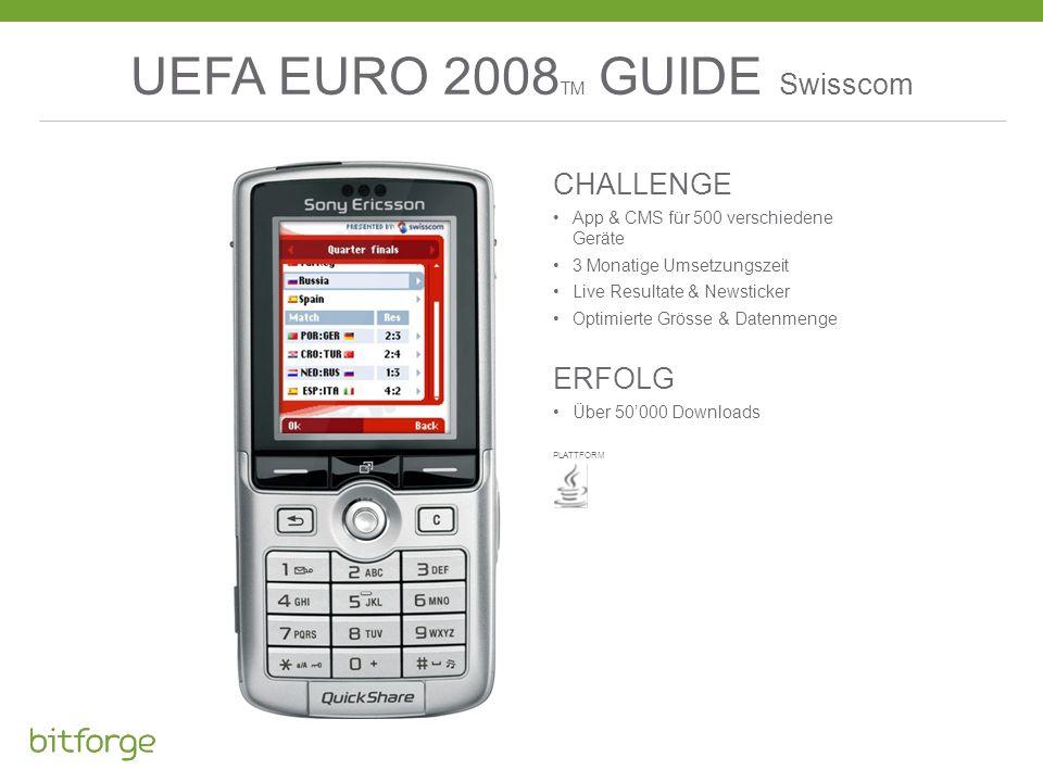 UEFA EURO 2008 TM GUIDE Swisscom CHALLENGE App & CMS für 500 verschiedene Geräte 3 Monatige Umsetzungszeit Live Resultate & Newsticker Optimierte Grös