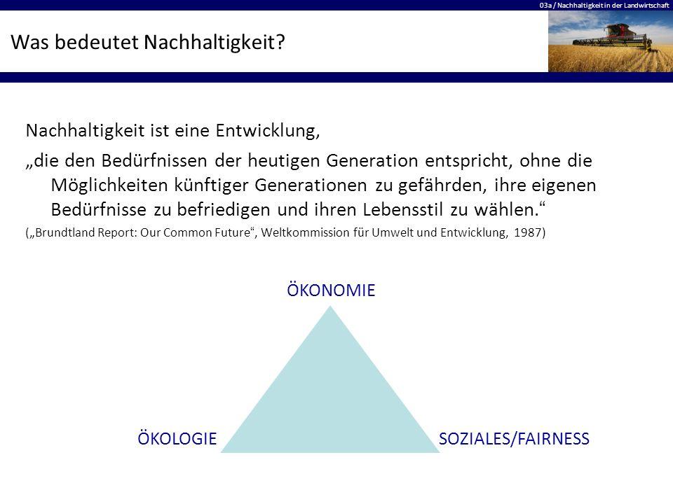 """03a / Nachhaltigkeit in der Landwirtschaft Was bedeutet Nachhaltigkeit? Nachhaltigkeit ist eine Entwicklung, """"die den Bedürfnissen der heutigen Genera"""