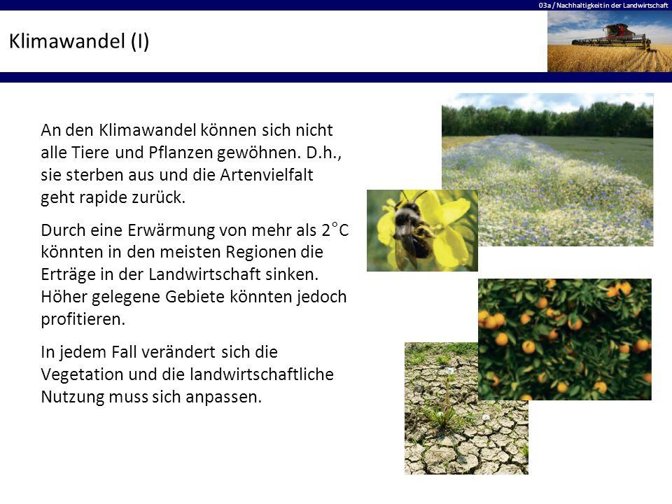 03a / Nachhaltigkeit in der Landwirtschaft Klimawandel (I) An den Klimawandel können sich nicht alle Tiere und Pflanzen gewöhnen. D.h., sie sterben au