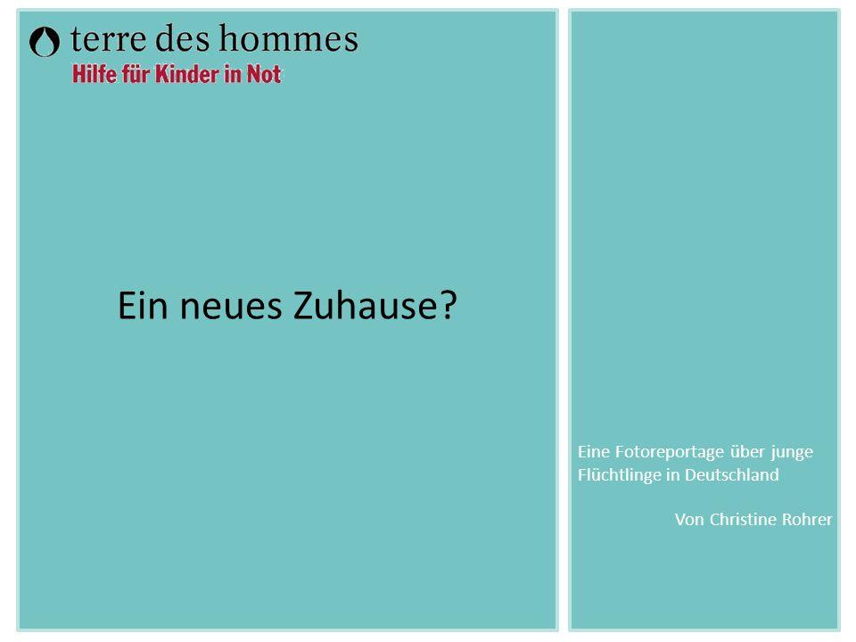 Von Christine Rohrer Ein neues Zuhause? Eine Fotoreportage über junge Flüchtlinge in Deutschland