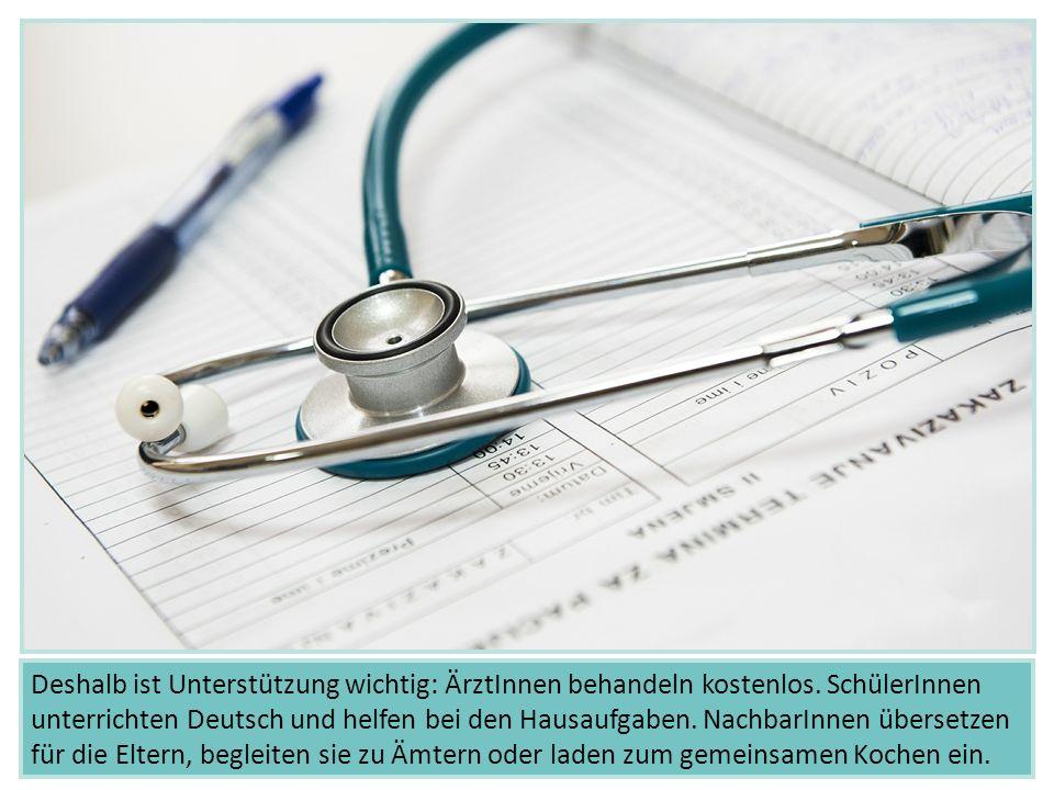 Deshalb ist Unterstützung wichtig: ÄrztInnen behandeln kostenlos. SchülerInnen unterrichten Deutsch und helfen bei den Hausaufgaben. NachbarInnen über