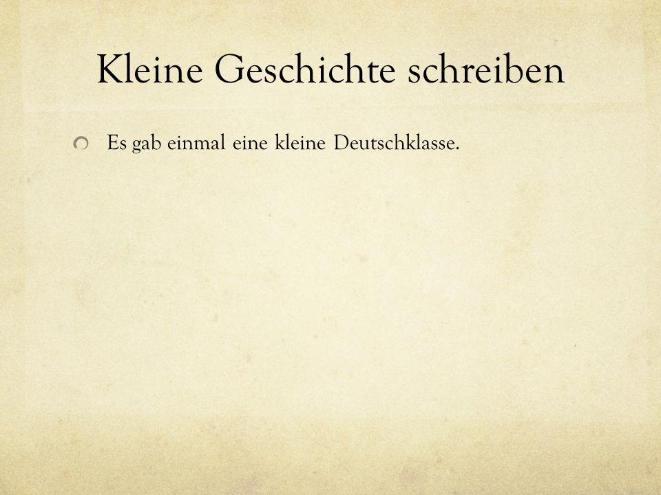 Kleine Geschichte schreiben Es gab einmal eine kleine Deutschklasse.