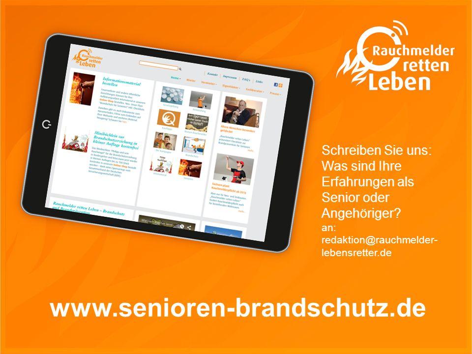 www.senioren-brandschutz.de Schreiben Sie uns: Was sind Ihre Erfahrungen als Senior oder Angehöriger? an: redaktion@rauchmelder- lebensretter.de
