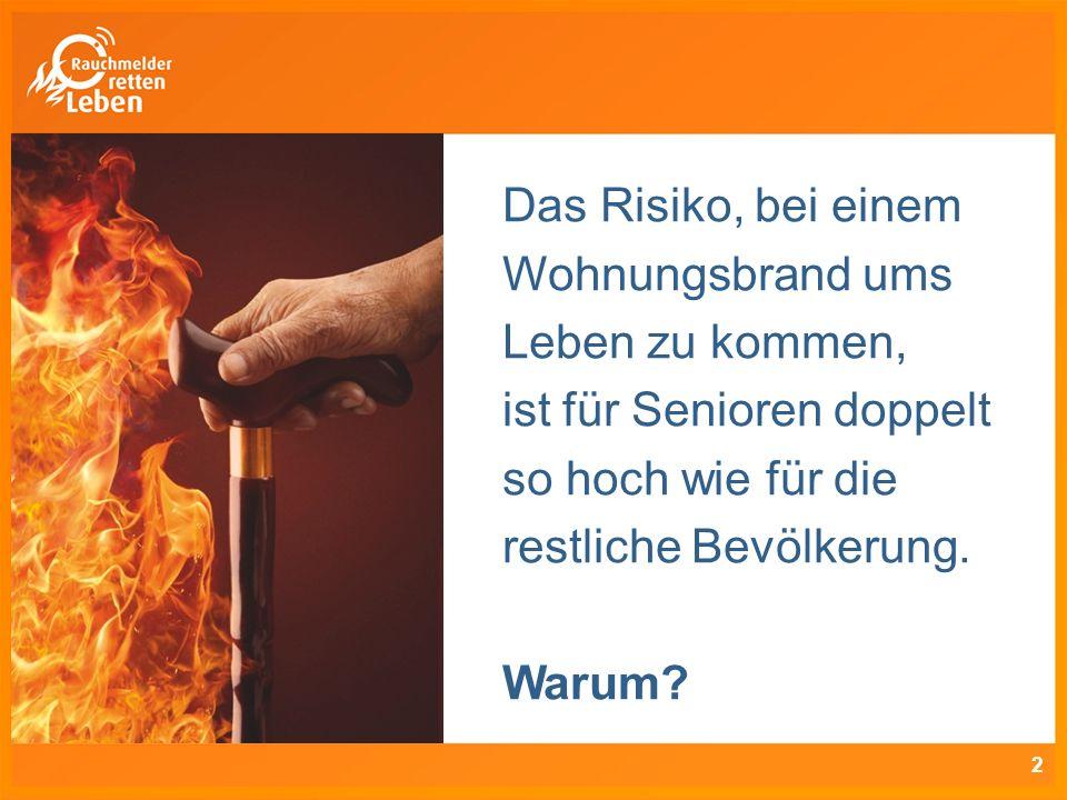 Das Risiko, bei einem Wohnungsbrand ums Leben zu kommen, ist für Senioren doppelt so hoch wie für die restliche Bevölkerung. Warum? 2