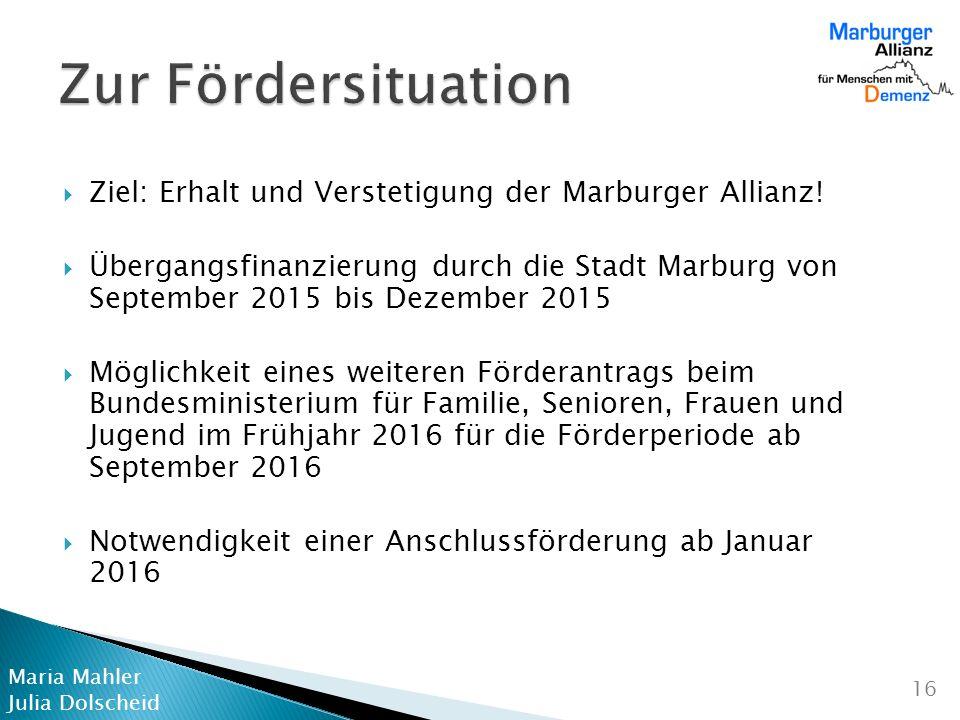 Maria Mahler Julia Dolscheid 16  Ziel: Erhalt und Verstetigung der Marburger Allianz.