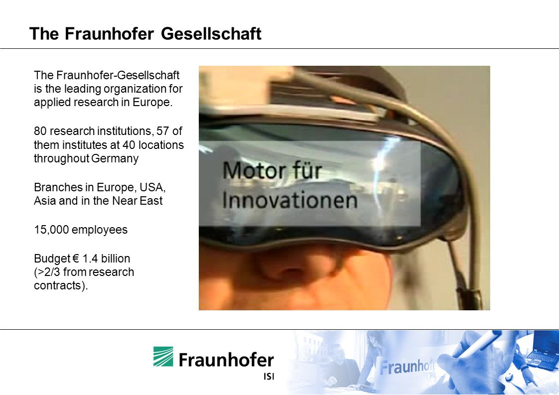The Fraunhofer Gesellschaft The Fraunhofer-Gesellschaft is the leading organization for applied research in Europe.