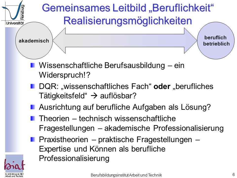 """6 Gemeinsames Leitbild """"Beruflichkeit Realisierungsmöglichkeiten Wissenschaftliche Berufsausbildung – ein Widerspruch!."""