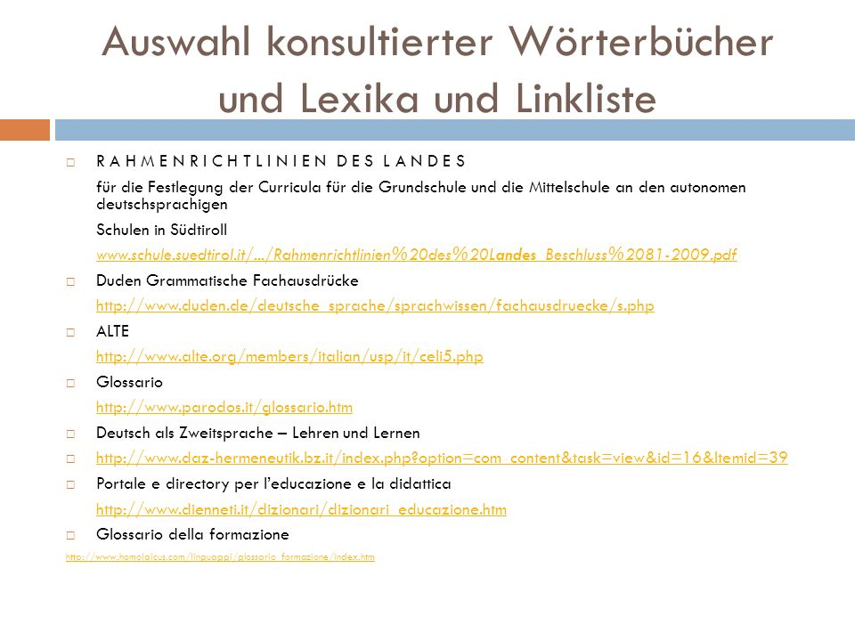 Auswahl konsultierter Wörterbücher und Lexika und Linkliste  Glossario Edufamily http://www.edufamily.it/get_glossaryBrowse.php?glo_id=7  Glossario della formazione a cura del Prof.