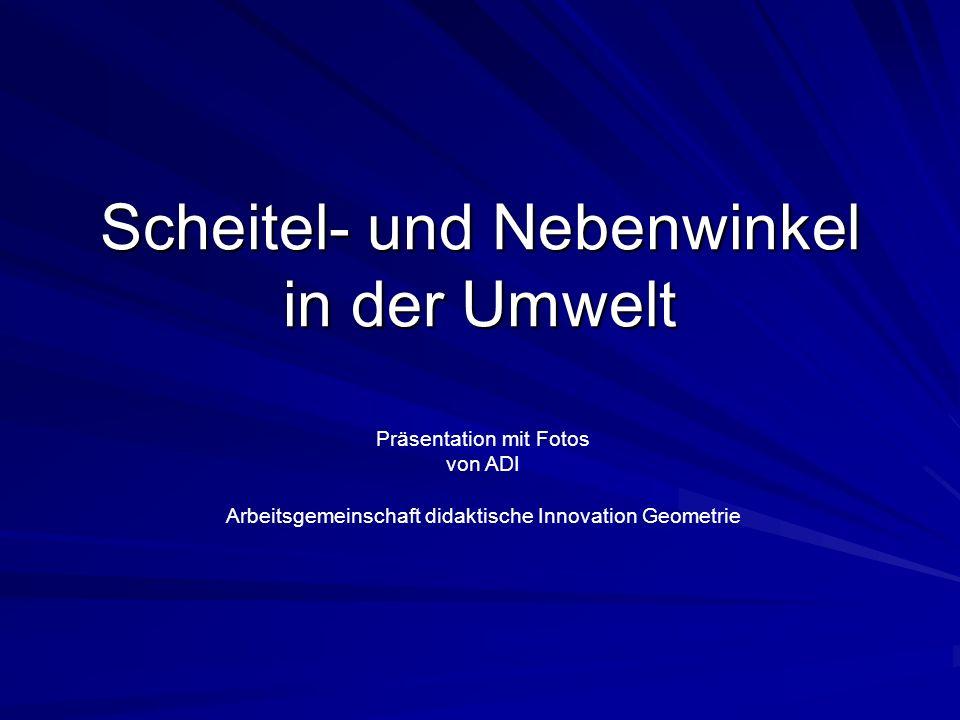 Scheitel- und Nebenwinkel in der Umwelt Präsentation mit Fotos von ADI Arbeitsgemeinschaft didaktische Innovation Geometrie