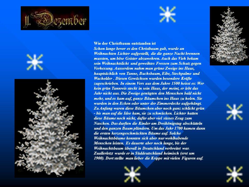 Wie der Christbaum entstanden ist Schon lange bevor es den Christbaum gab, wurde an Weihnachten Lichter aufgestellt, die die ganze Nacht brennen mussten, um böse Geister abzuwehren.