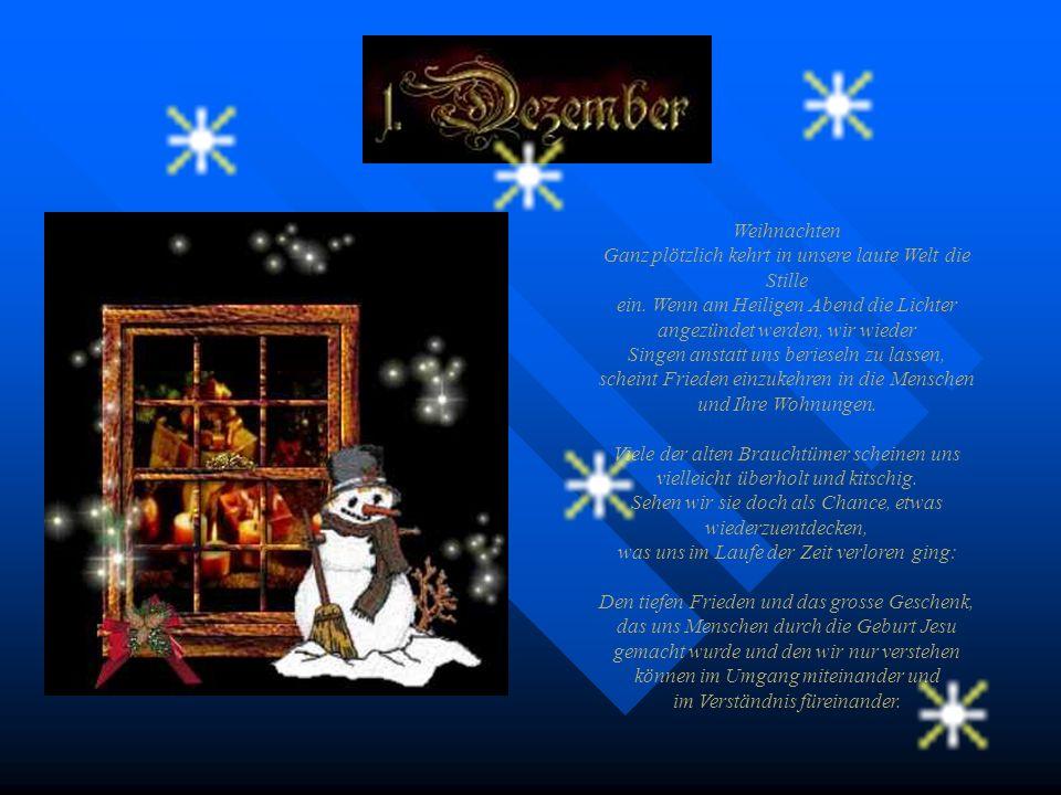 1 Dezember Weihnachten Ganz plötzlich kehrt in unsere laute Welt die Stille ein.