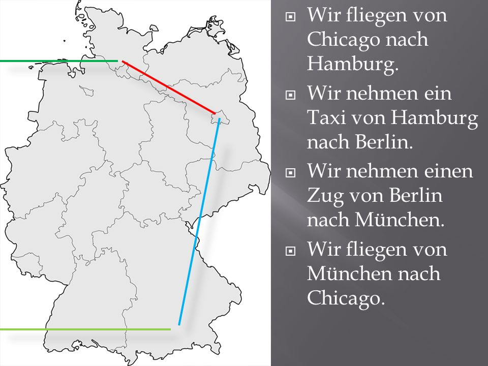  Wir fliegen von Chicago nach Hamburg.  Wir nehmen ein Taxi von Hamburg nach Berlin.