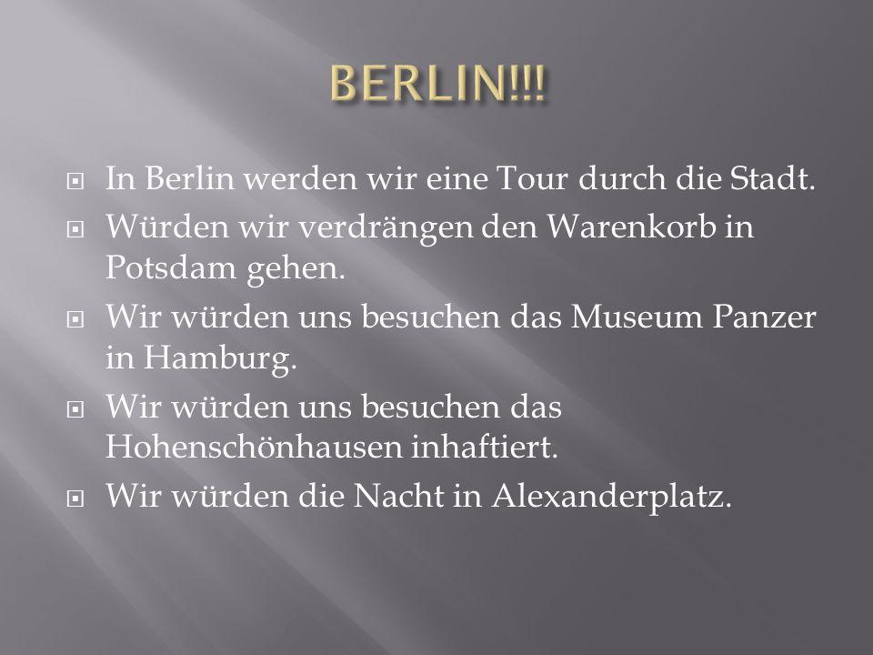 In Berlin werden wir eine Tour durch die Stadt.