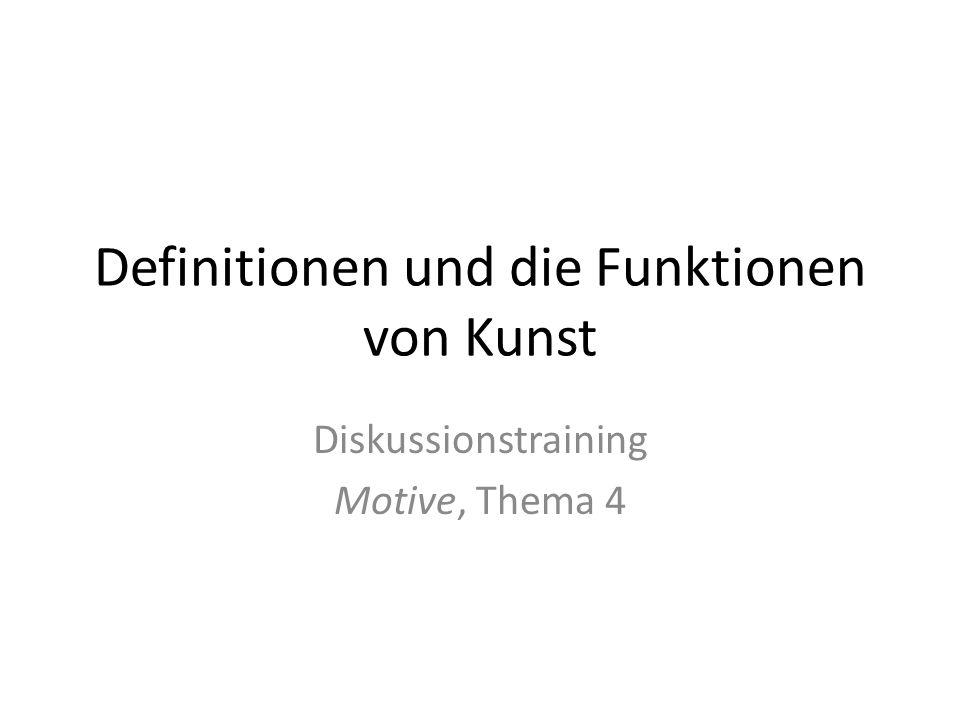 Definitionen und die Funktionen von Kunst Diskussionstraining Motive, Thema 4