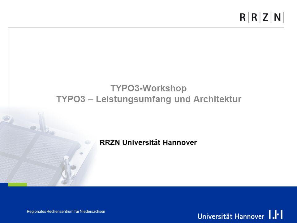 Regionales Rechenzentrum für Niedersachsen TYPO3-Workshop TYPO3 – Leistungsumfang und Architektur RRZN Universität Hannover
