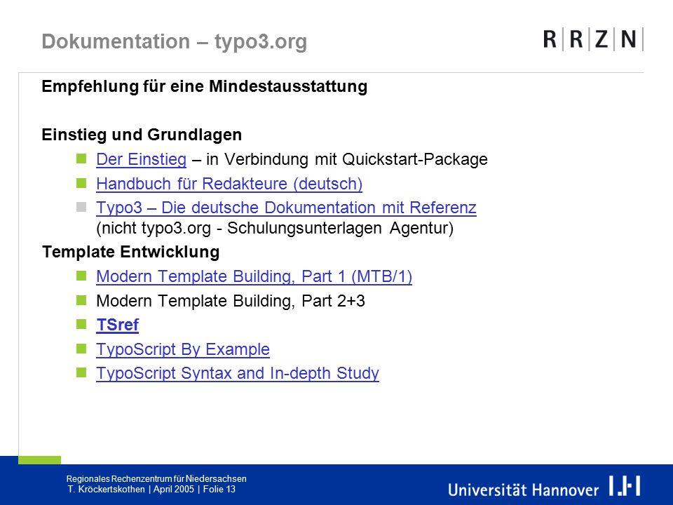 Regionales Rechenzentrum für Niedersachsen T. Kröckertskothen | April 2005 | Folie 13 Dokumentation – typo3.org Empfehlung für eine Mindestausstattung