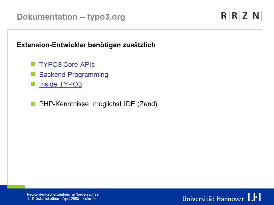 Regionales Rechenzentrum für Niedersachsen T. Kröckertskothen | April 2005 | Folie 14 Dokumentation – typo3.org Extension-Entwickler benötigen zusätzl