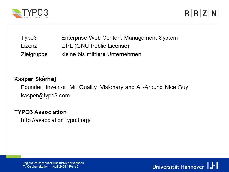 Regionales Rechenzentrum für Niedersachsen T. Kröckertskothen | April 2005 | Folie 2 Typo3 Enterprise Web Content Management System Lizenz GPL (GNU Pu