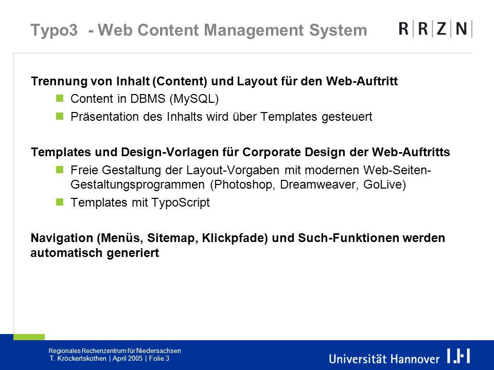 Regionales Rechenzentrum für Niedersachsen T. Kröckertskothen | April 2005 | Folie 3 Typo3 - Web Content Management System Trennung von Inhalt (Conten