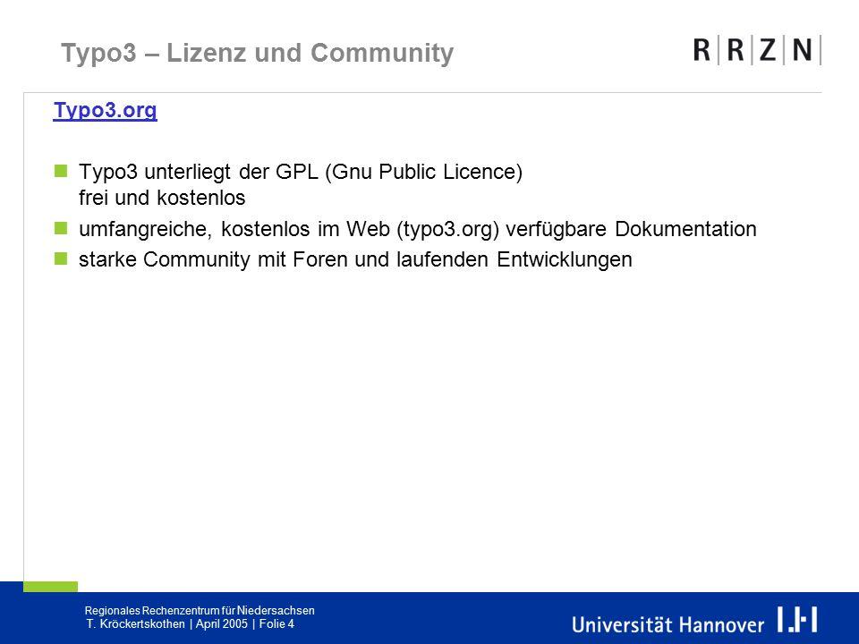 Regionales Rechenzentrum für Niedersachsen T. Kröckertskothen | April 2005 | Folie 4 Typo3 – Lizenz und Community Typo3.org Typo3 unterliegt der GPL (