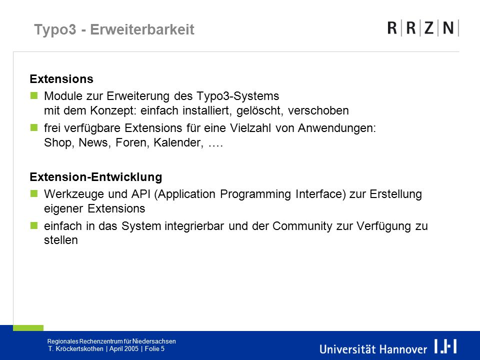 Regionales Rechenzentrum für Niedersachsen T. Kröckertskothen | April 2005 | Folie 5 Typo3 - Erweiterbarkeit Extensions Module zur Erweiterung des Typ
