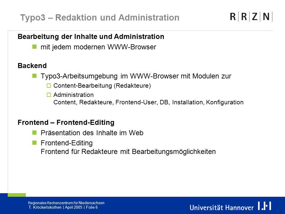 Regionales Rechenzentrum für Niedersachsen T. Kröckertskothen | April 2005 | Folie 6 Typo3 – Redaktion und Administration Bearbeitung der Inhalte und