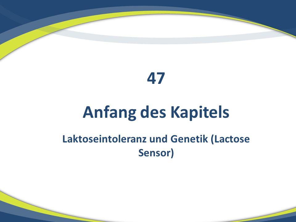 Anfang des Kapitels Laktoseintoleranz und Genetik (Lactose Sensor) 47