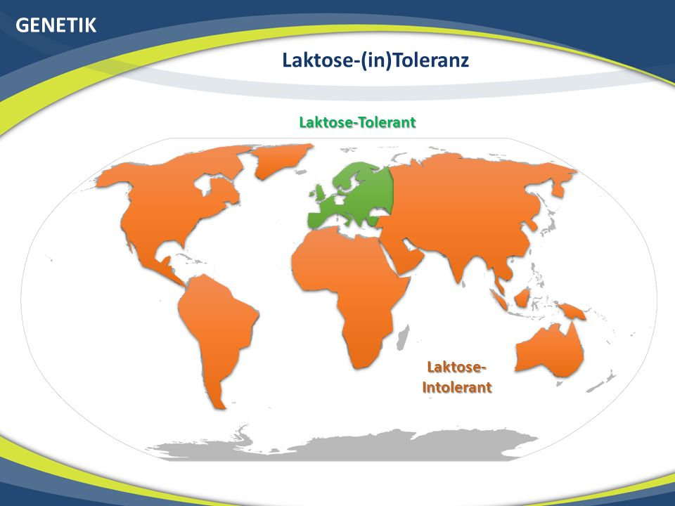 GENETIK Laktose-(in)Toleranz Laktose-Tolerant Laktose- Intolerant