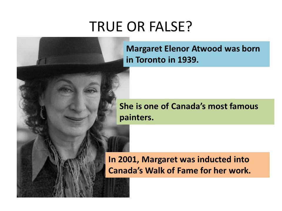 TRUE OR FALSE. Margaret Elenor Atwood was born in Toronto in 1939.