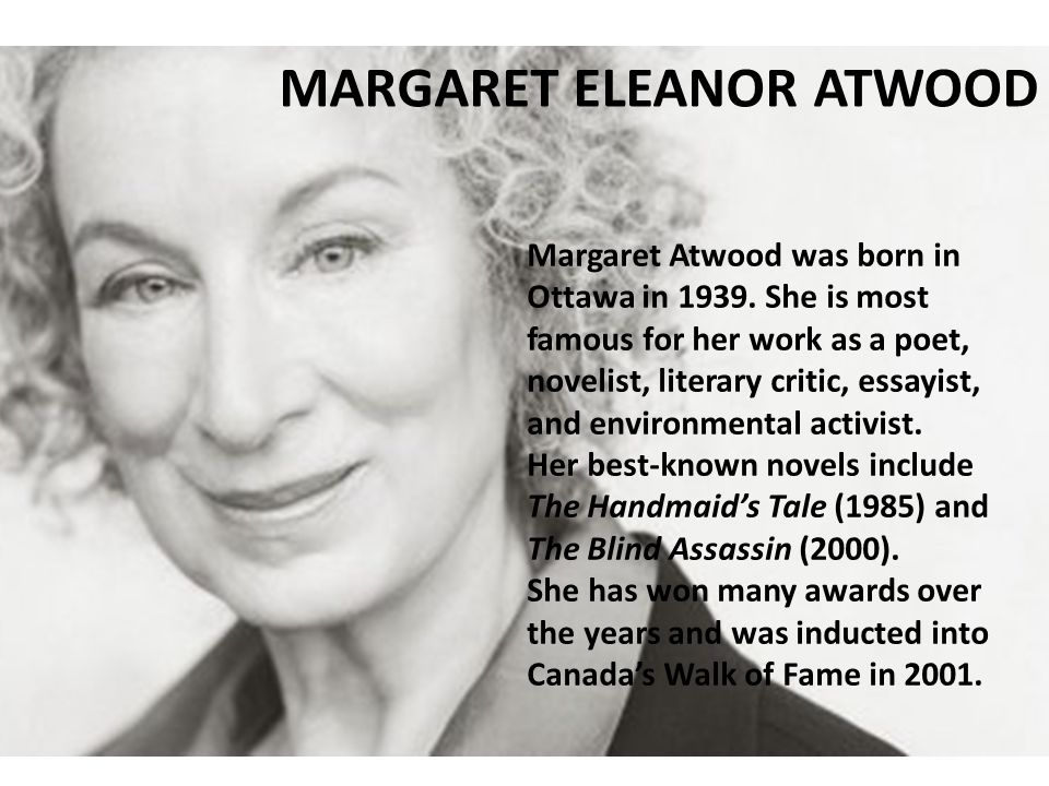 MARGARET ELEANOR ATWOOD Margaret Atwood was born in Ottawa in 1939.