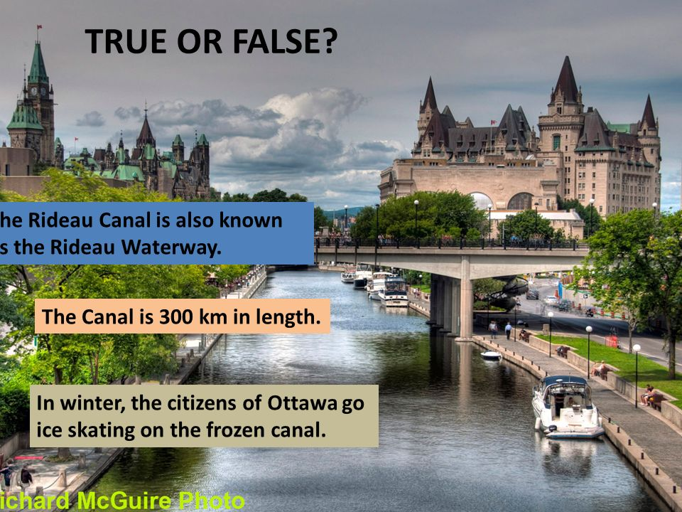TRUE OR FALSE. The Rideau Canal is also known as the Rideau Waterway.