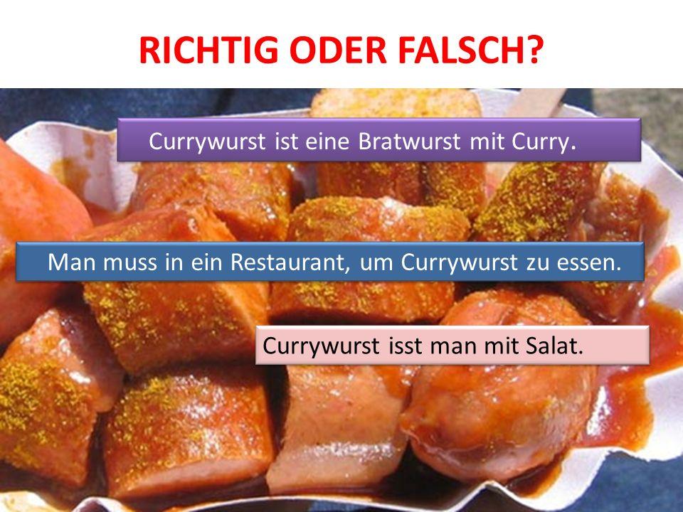 RICHTIG ODER FALSCH? Currywurst ist eine Bratwurst mit Curry. Currywurst isst man mit Salat. Man muss in ein Restaurant, um Currywurst zu essen.