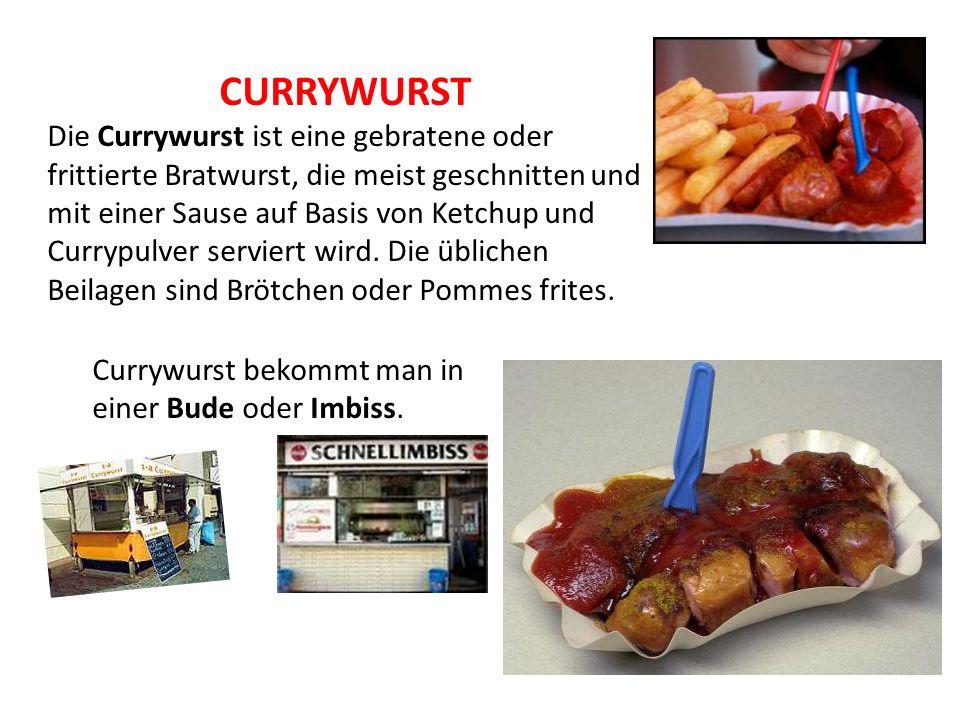 CURRYWURST Die Currywurst ist eine gebratene oder frittierte Bratwurst, die meist geschnitten und mit einer Sause auf Basis von Ketchup und Currypulve