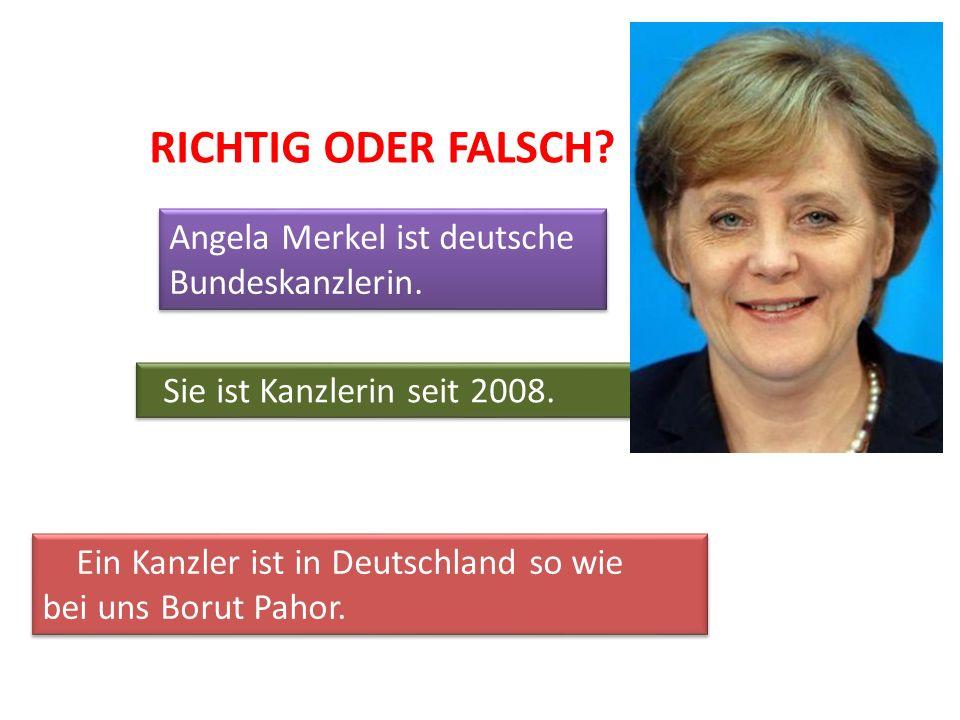 Angela Merkel ist deutsche Bundeskanzlerin. Sie ist Kanzlerin seit 2008. Ein Kanzler ist in Deutschland so wie bei uns Borut Pahor. Ein Kanzler ist in
