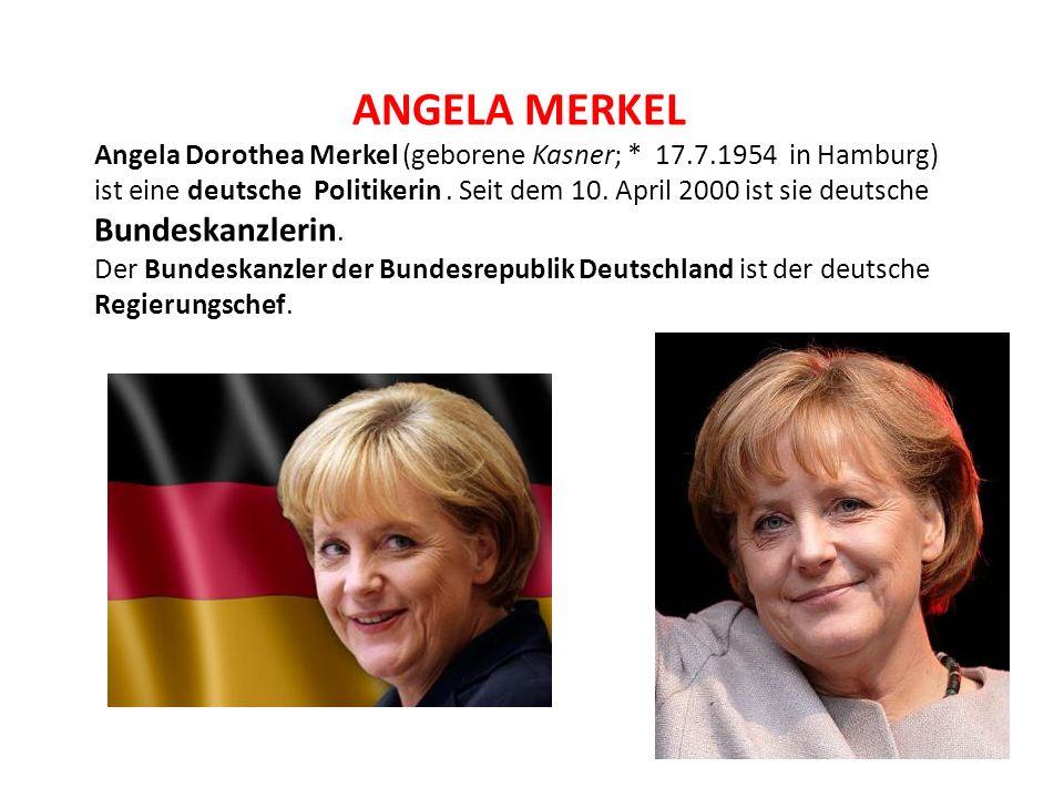 ANGELA MERKEL Angela Dorothea Merkel (geborene Kasner; * 17.7.1954 in Hamburg) ist eine deutsche Politikerin. Seit dem 10. April 2000 ist sie deutsche
