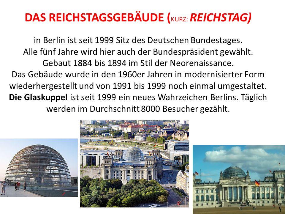 DAS REICHSTAGSGEBÄUDE ( KURZ: REICHSTAG) in Berlin ist seit 1999 Sitz des Deutschen Bundestages. Alle fünf Jahre wird hier auch der Bundespräsident ge