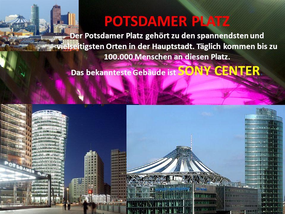 POTSDAMER PLATZ Der Potsdamer Platz gehört zu den spannendsten und vielseitigsten Orten in der Hauptstadt. Täglich kommen bis zu 100.000 Menschen an d