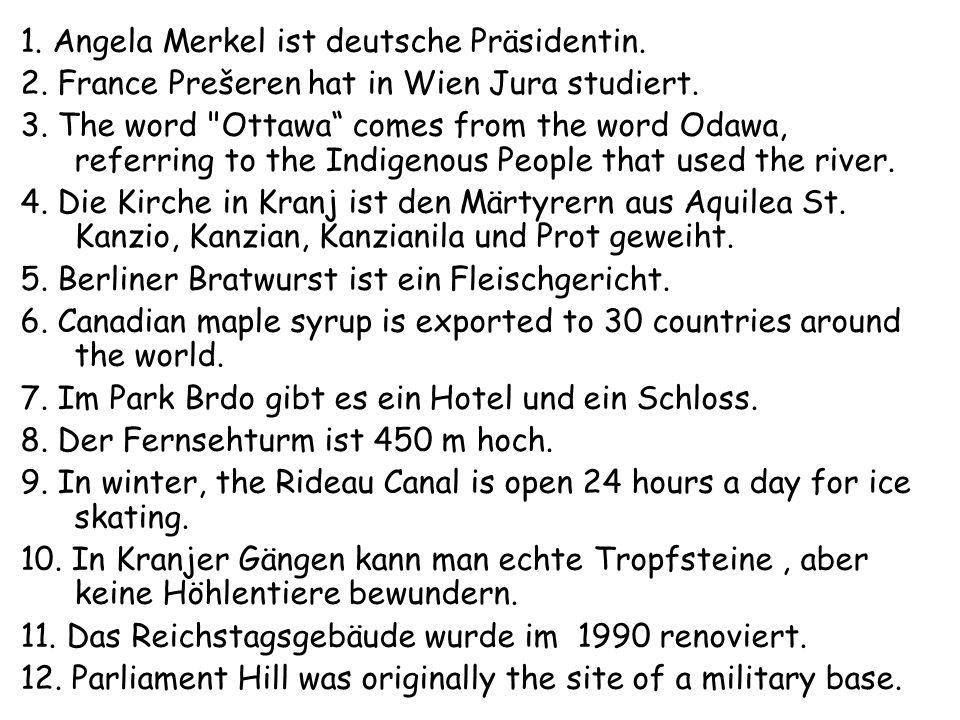 1. Angela Merkel ist deutsche Präsidentin. 2. France Prešeren hat in Wien Jura studiert. 3. The word