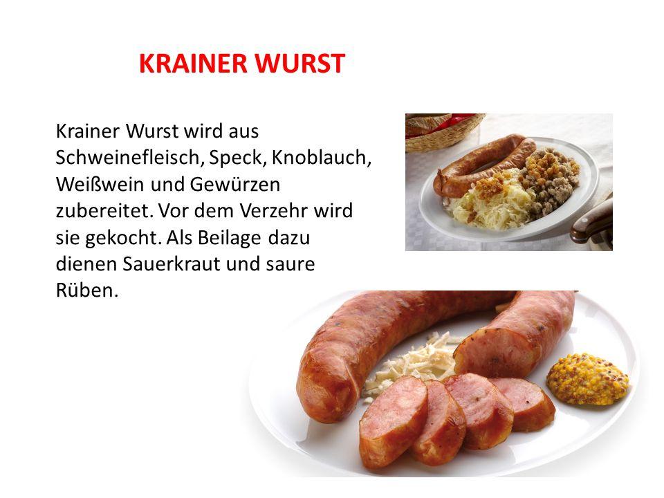 KRAINER WURST Krainer Wurst wird aus Schweinefleisch, Speck, Knoblauch, Weißwein und Gewürzen zubereitet. Vor dem Verzehr wird sie gekocht. Als Beilag